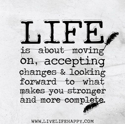 Life Is About Moving On, Accepting Changes And Looking