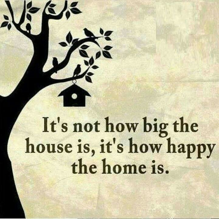 Its Not How Big The House It Its How Happy The Home Is