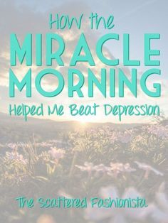 "How the Miracle Morning Helped Me Beat Depression | Do you struggle with depression? How about insomnia? Have you tried to be more disciplined about exercising or reading good books and failed? Click to read how practicing ""The Miracle Morning"" has helped me beat depression and become consistent in reading, bible study, exercise, meditation, and more. Pin this post so you have access to all the tools listed in the article."