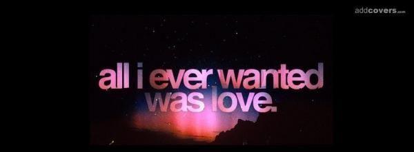 Want Love {Sad & Heartbreak Facebook Timeline Cover Picture, Sad & Heartbreak Facebook Timeline image free, Sad & Heartbreak Facebook Timeline Banner}