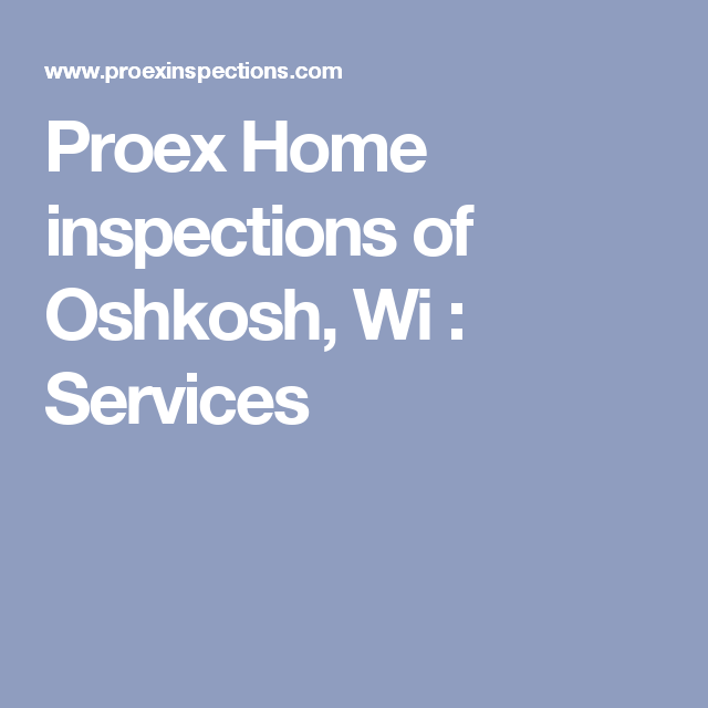 Proex Home Inspections Of Oshkosh Wi Services Home Inspection