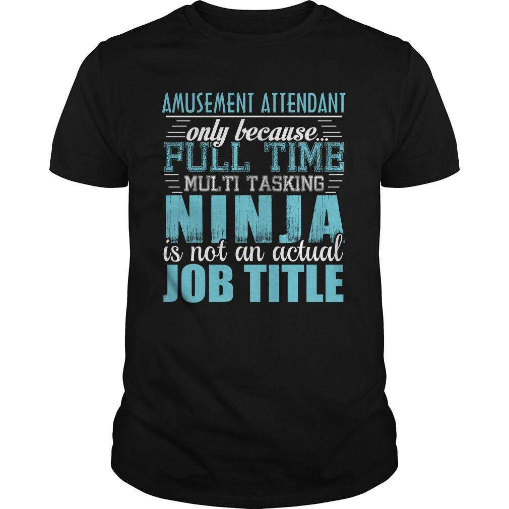 AMUSEMENT ATTENDANT Only Because Full Time Multi Tasking Ninja Is Not An Actual Job Title T-Shirts, Hoodies. SHOPPING NOW ==► Funny Tee Shirts