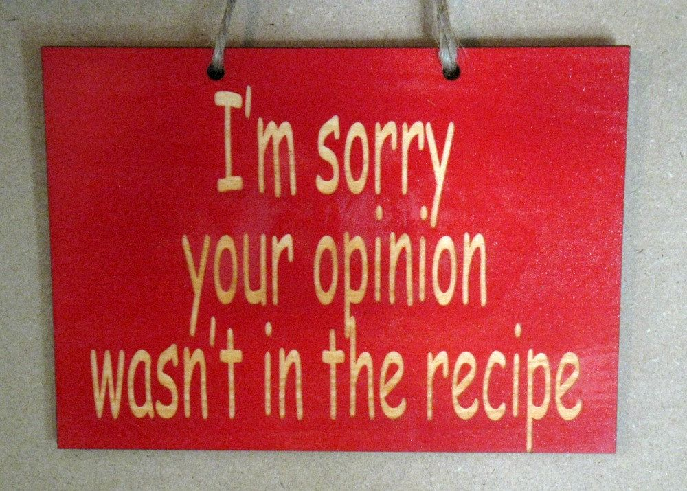 i m sorry your opinion wasn t in the recipe funny wooden sign for your kitchen sign quotes on kitchen quotes funny id=53608