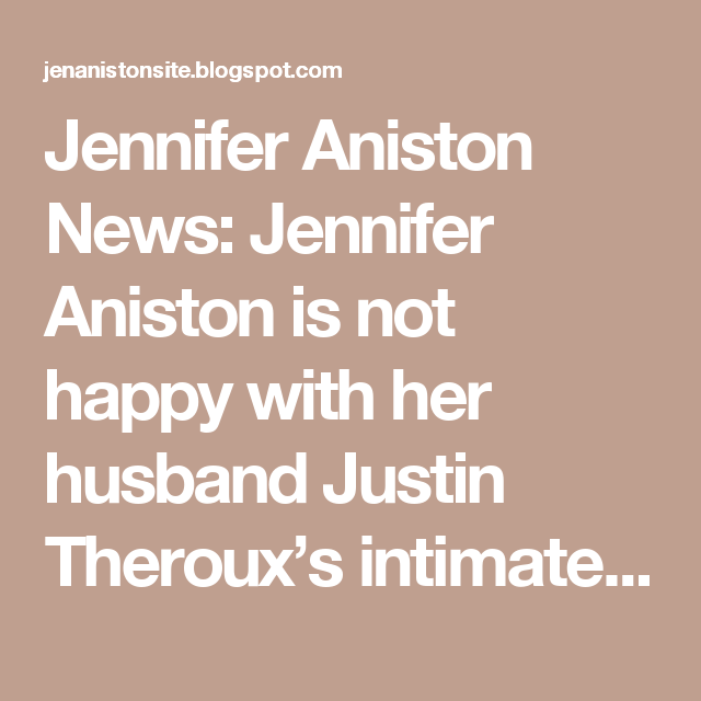 Jennifer Aniston News: Jennifer Aniston is not happy with her husband Justin Theroux's intimate on screen