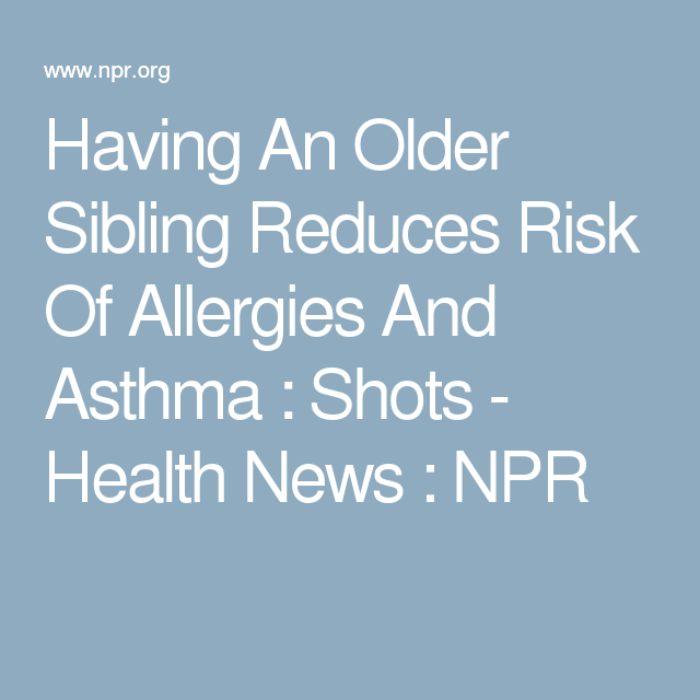Having An Older Sibling Reduces Risk Of Allergies And Asthma : Shots - Health News : NPR