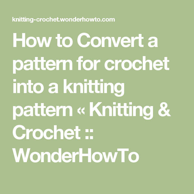 How To Convert A Pattern For Crochet Into A Knitting Pattern