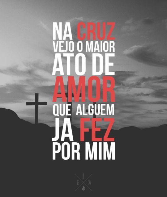 Na Cruz Vejo O Maior Ato De Amor Q Alguem Ja Fez Por Mim Frases De