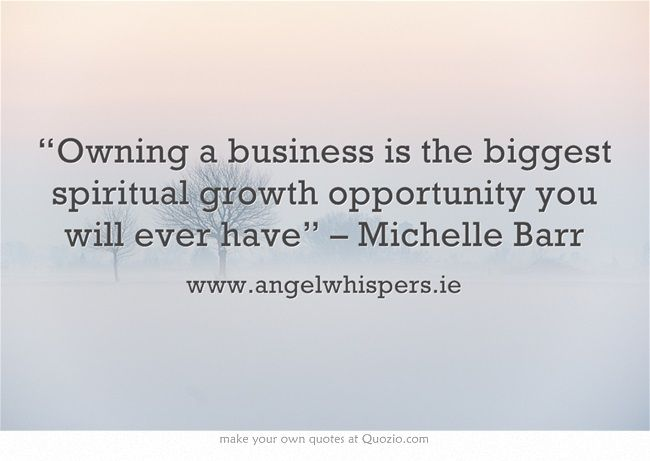 """Owning a business is the biggest spiritual growth opportunity you will ever have"" – Michelle Barr"