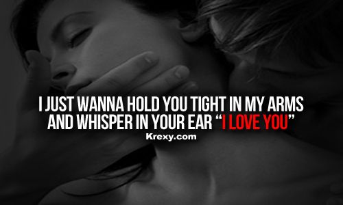I Love You Quotes Hold You Tight In My Arms And Whisper In