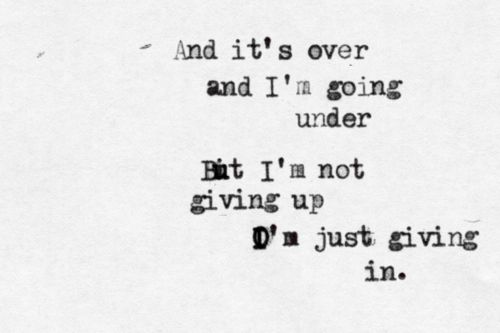 And Its Over And I M Going Under But I M Not Giving Up I M Just