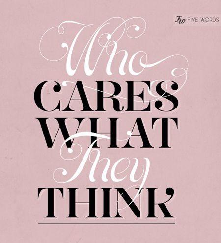WhoCaresWhatTheyThink | Worte zitate, The words