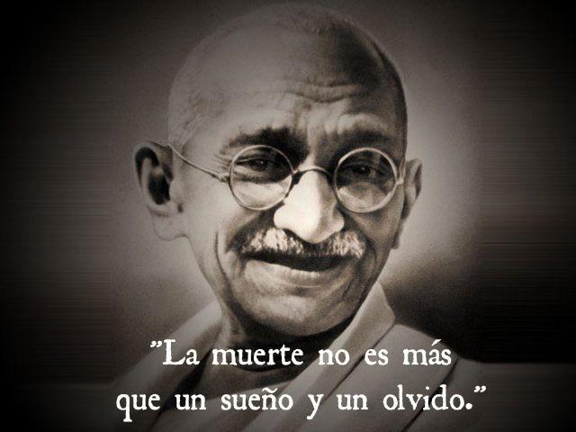 La Muerte No Es Más Que Un Sueño Y Un Olvido Gandhi Frases