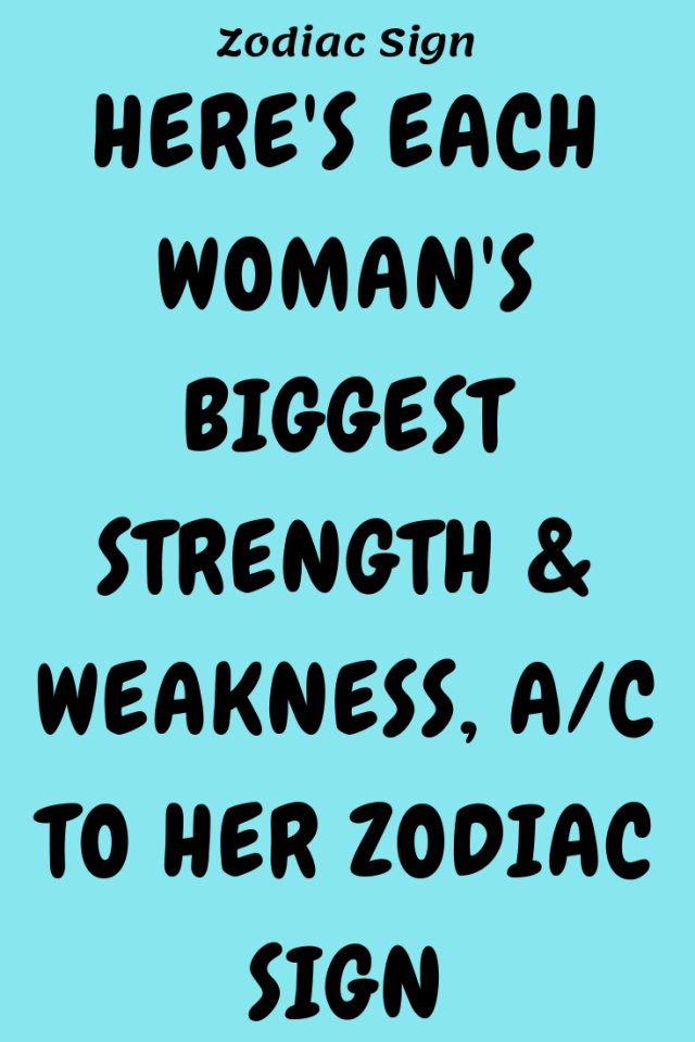 Here's Each Woman's Biggest Strength & Weakness, A/c To Her