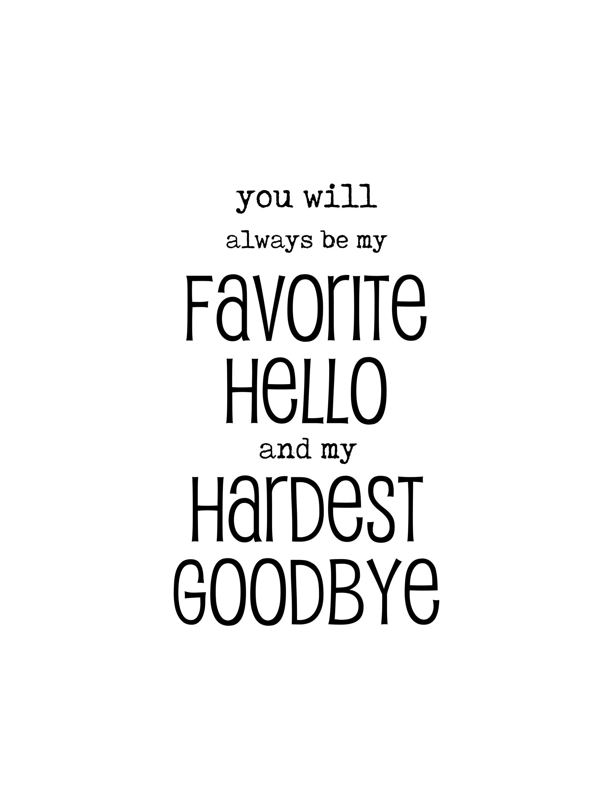 You Will Always Be My Favorite Hello And My Hardest Goodbye