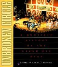 Unbroken Circle: A Quotable History of the Grand Ole Opry [Paperback]