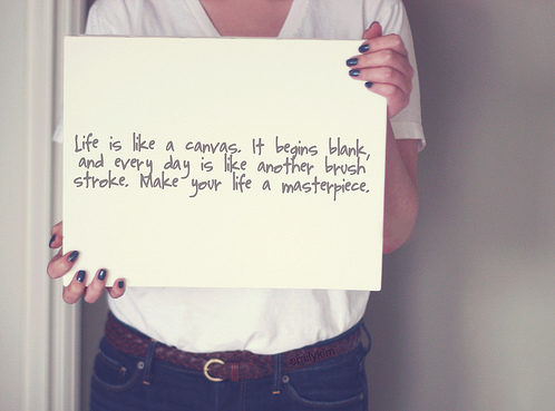 Quote Life Is Like A Canvas It Begins Bank And Every Day Is