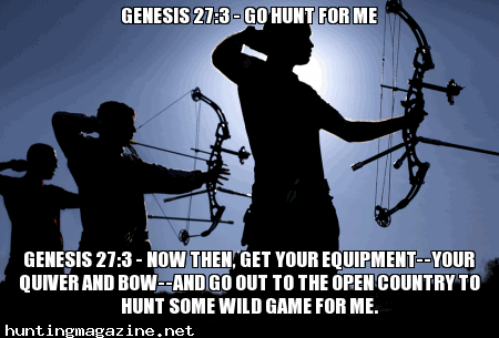 Genesis 27:3 - Go Hunt For Me   Hunt's, Hunting and Meme
