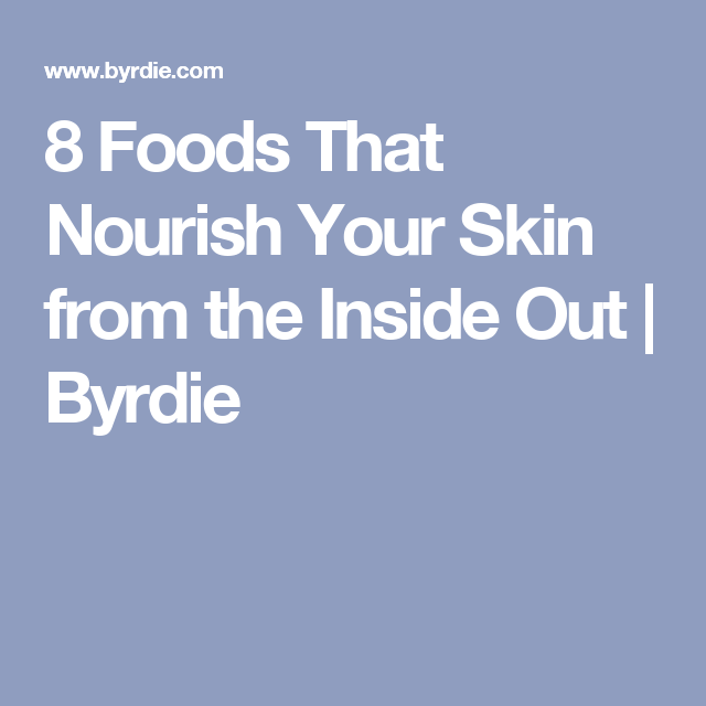 8 Foods That Nourish Your Skin from the Inside Out | Byrdie