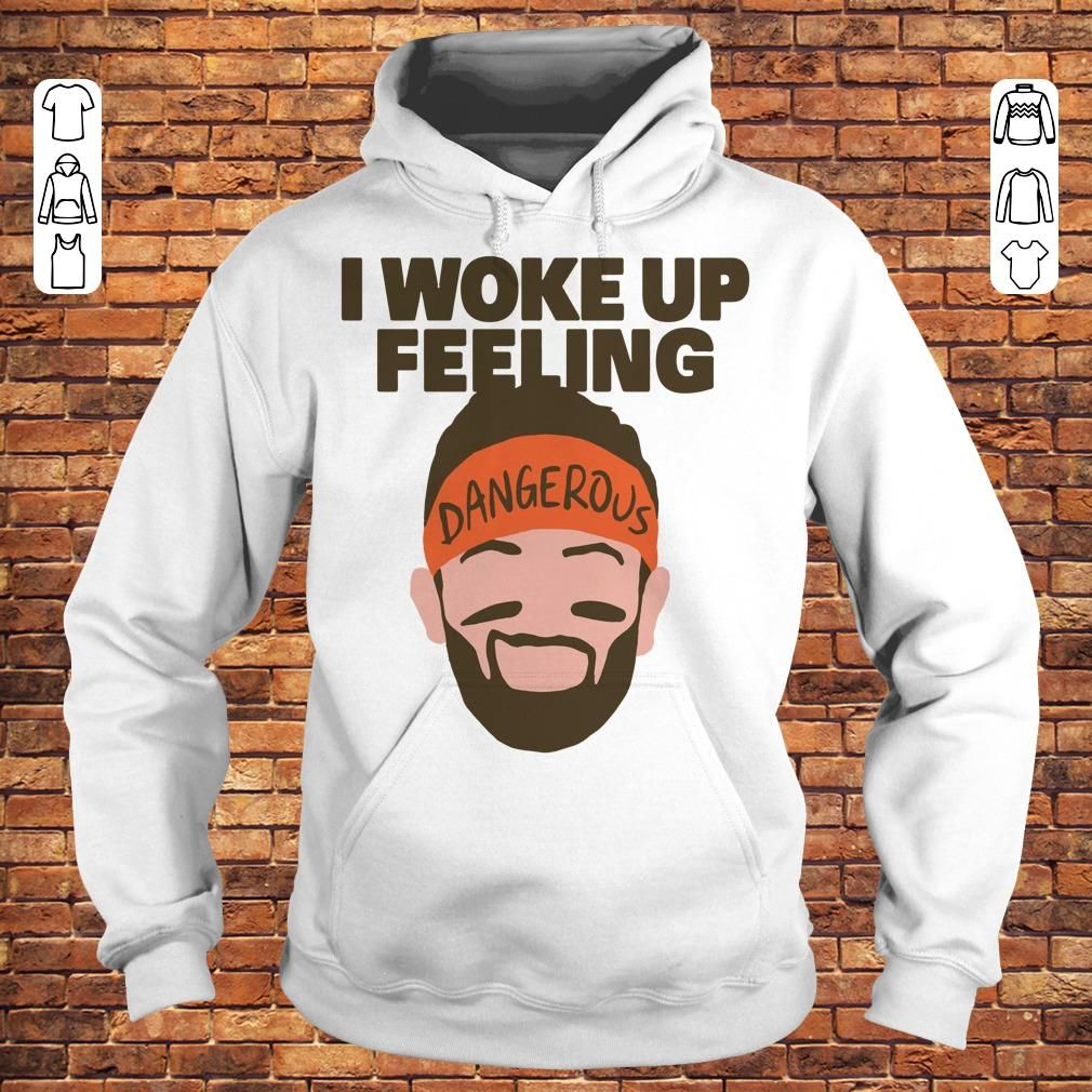 I Woke Up Feeling Baker Mayfield Dangerous Shirt Stones Perform In