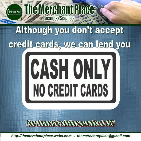 Although You Don T Accept Credit Cards We Can Lend Do Need Money For Your Business And Does Not Would More Than