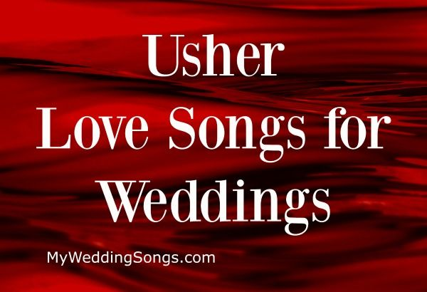 Usher Love Songs For Weddings And Skip Love Songs Wedding Love