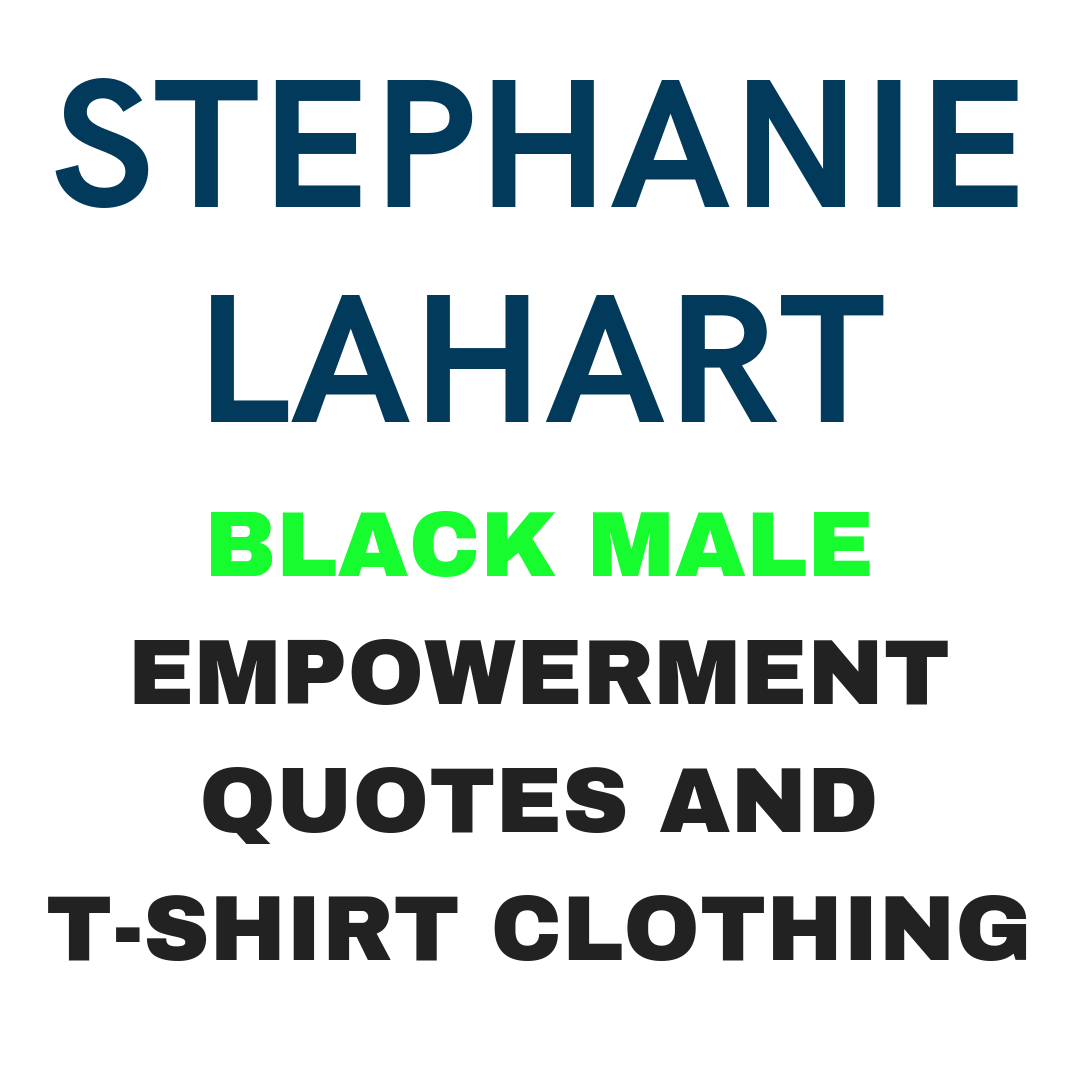 Stephanie Lahart Black Male Empowerment Quotes And T Shirt Clothing