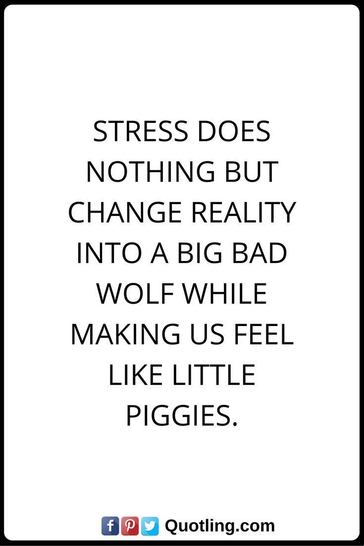 Stress Quotes Stress Quotes Stress Does Nothing But Change Reality Into A Big Bad .