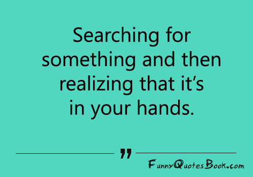 Funny Quotes About Searching Something Funny Quotes Book Quotes Quotes