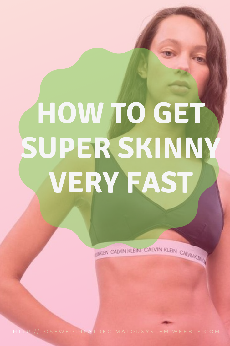 Follow the tips in this article show you How to Get Super Skinny Very Fast. | get skinny fast 10 pou...