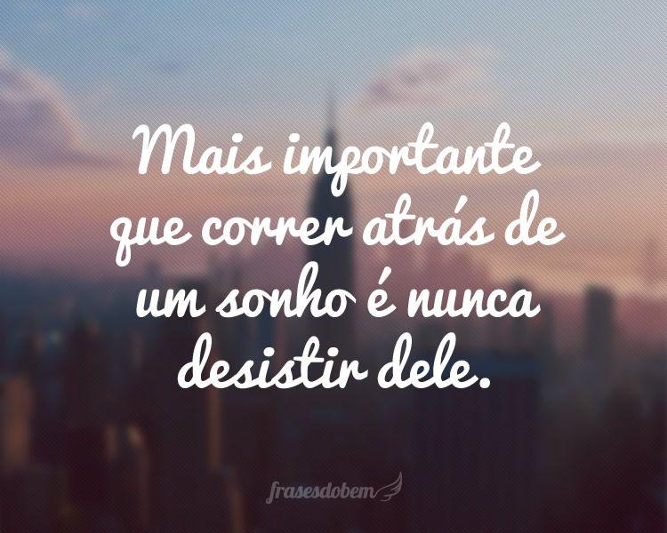 Mais Importante Que Correr Atrás De Um Sonho é Nunca Desistir