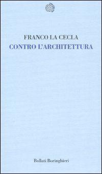 Foto Cover di Contro l'architettura, Libro di Franco La Cecla, edito da Bollati Boringhieri