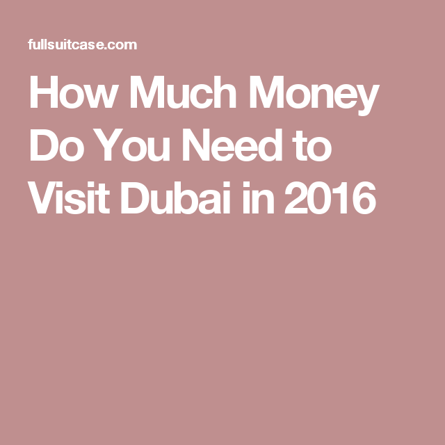 How Much Money Do You Need To Visit Dubai In 2016