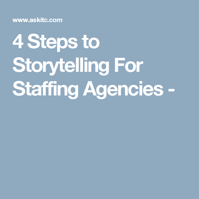 4 Steps to Storytelling For Staffing Agencies -