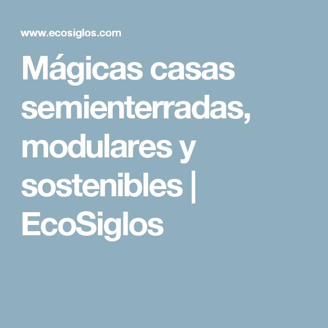 Mágicas casas semienterradas, modulares y sostenibles                    EcoSiglos