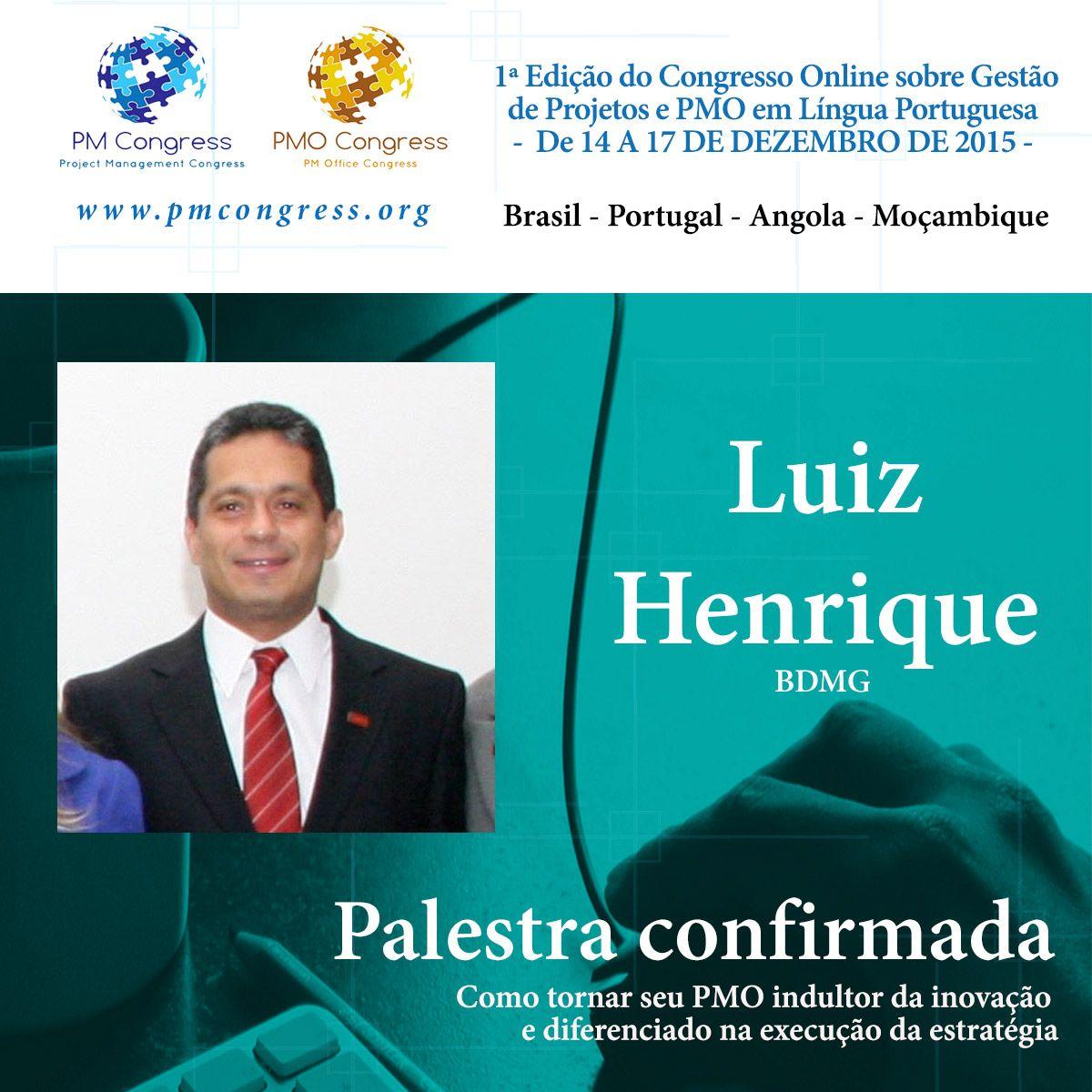 Luiz Henrique é Palestrante na 1ª Edição do Congresso Online sobre Gestão de Projetos e PMO em Língua Portuguesa - De 14 A 17 DE DEZEMBRO DE 2015 - Inscrição gratuita em www.pmcongress.org