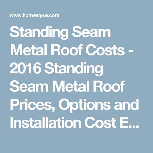 Standing Seam Metal Roof Costs 2016 Standing Seam Metal Roof Prices Options And Installation Cost Estimate Standing Seam Metal Roof Metal Roof Standing Seam