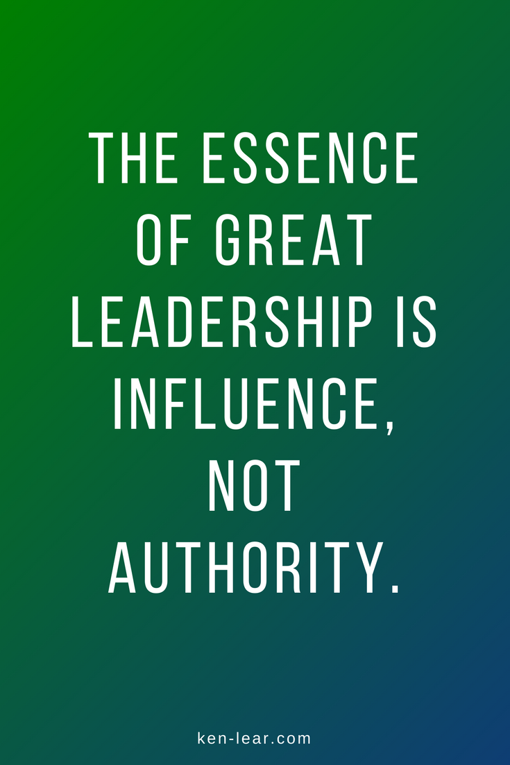 The essence of great leadership is influence, not authority. in