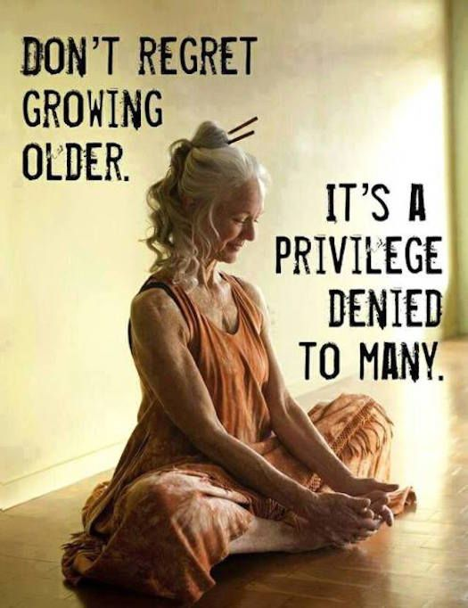Growing Older Is A Privilege No Matter What Age You Are Shequotes Quote Aging Beauty Wisdom Words Inspirational Quotes Life Quotes