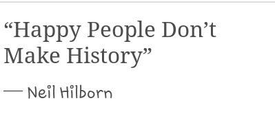 Happy people don't make history