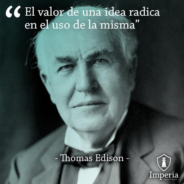 El Valor De Una Idea Radica En El Uso De La Misma Thomas Edison Quotes Imperia Edison Fracaso Frases Chistes