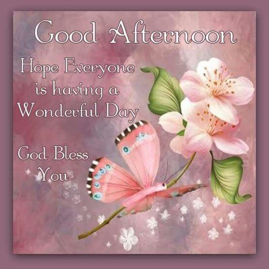 Good Afternoon Hope Everyone Is Having A Wonderful Day God Bless