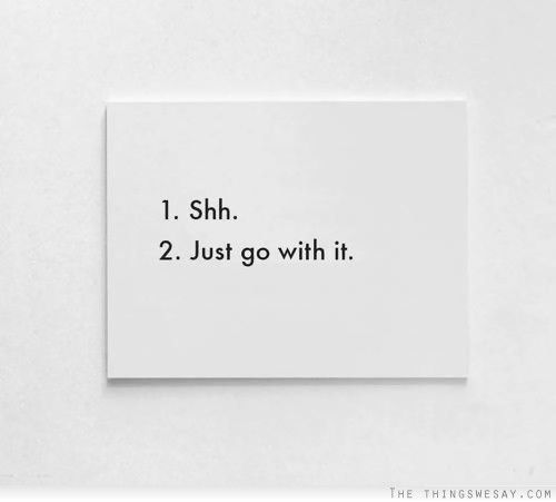 Shh Just Go With It Inspiration Quotes Motivational Quotes Me