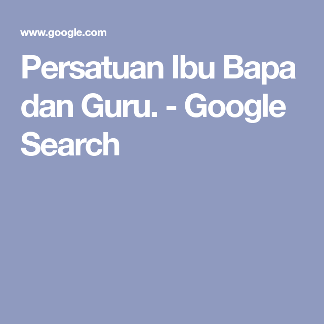 Persatuan Ibu Bapa Dan Guru Google Search In 2020 Google Search Guru Dan
