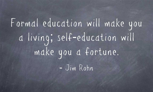"""""""Formal Education Will Make You A Living; Self-education"""