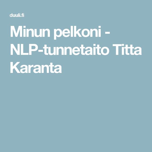 Minun pelkoni - NLP-tunnetaito Titta Karanta