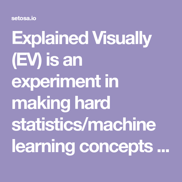 Explained Visually (EV) is an experiment in making hard statistics