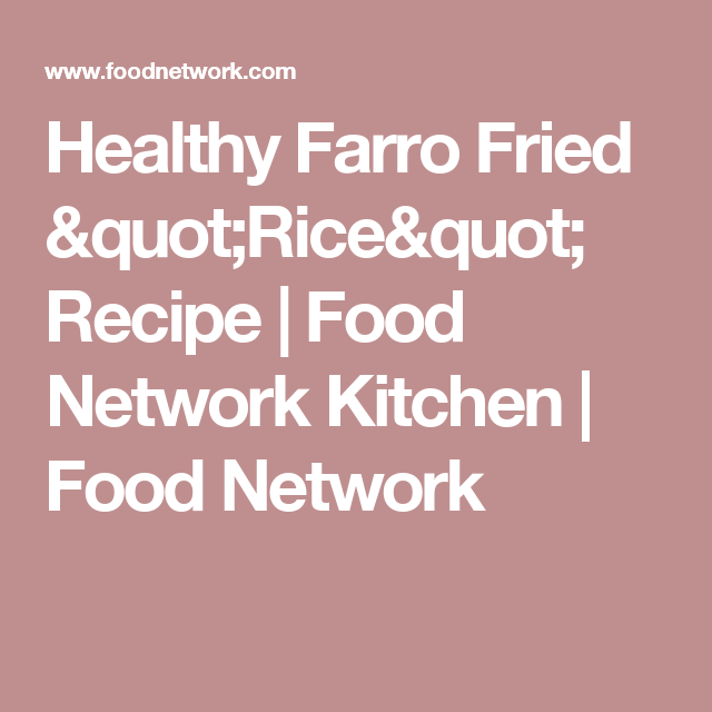 Healthy farro fried rice recipe explore grits recipe chowder recipe and more healthy farro fried rice recipe food network forumfinder Gallery