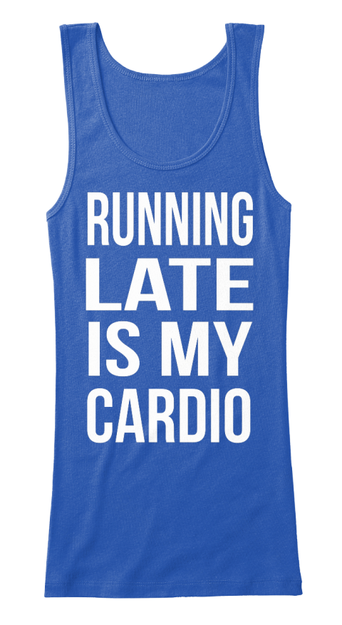 Running Late Is My Cardio True Royal   T-Shirt Front