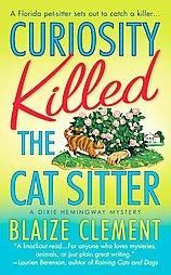 Curiosity Killed the Cat Sitter - by Blaize Clement - A Dixie Hemingway Mystery - I really enjoyed this book and have been looking forward to reading more of the series