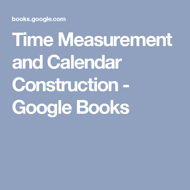 Time Measurement and Calendar Construction - Google Books
